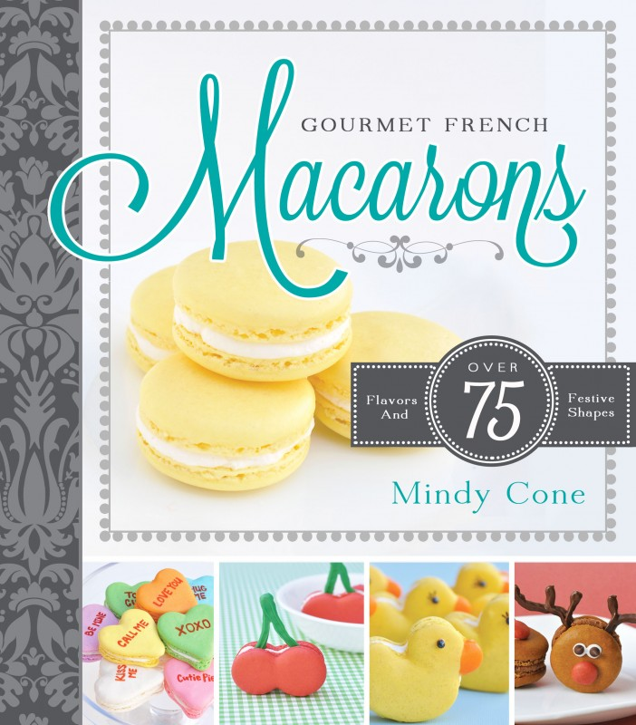 Gourmet French Macaron Cookbook by Mindy Cone
